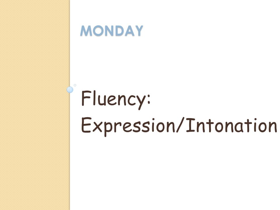 MONDAY Fluency: Expression/Intonation