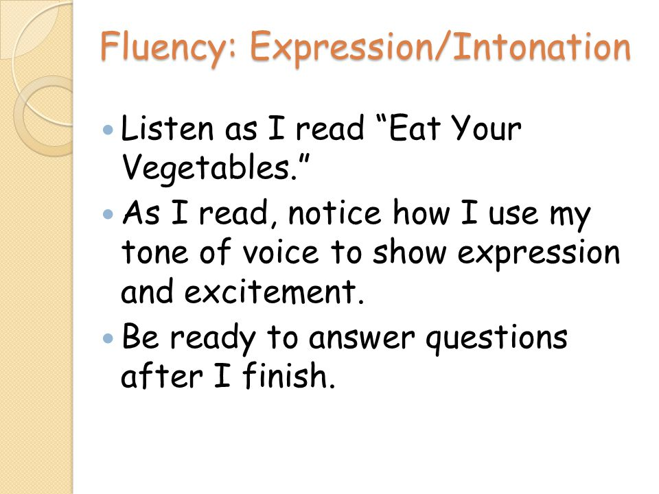 Fluency: Expression/Intonation Listen as I read Eat Your Vegetables.