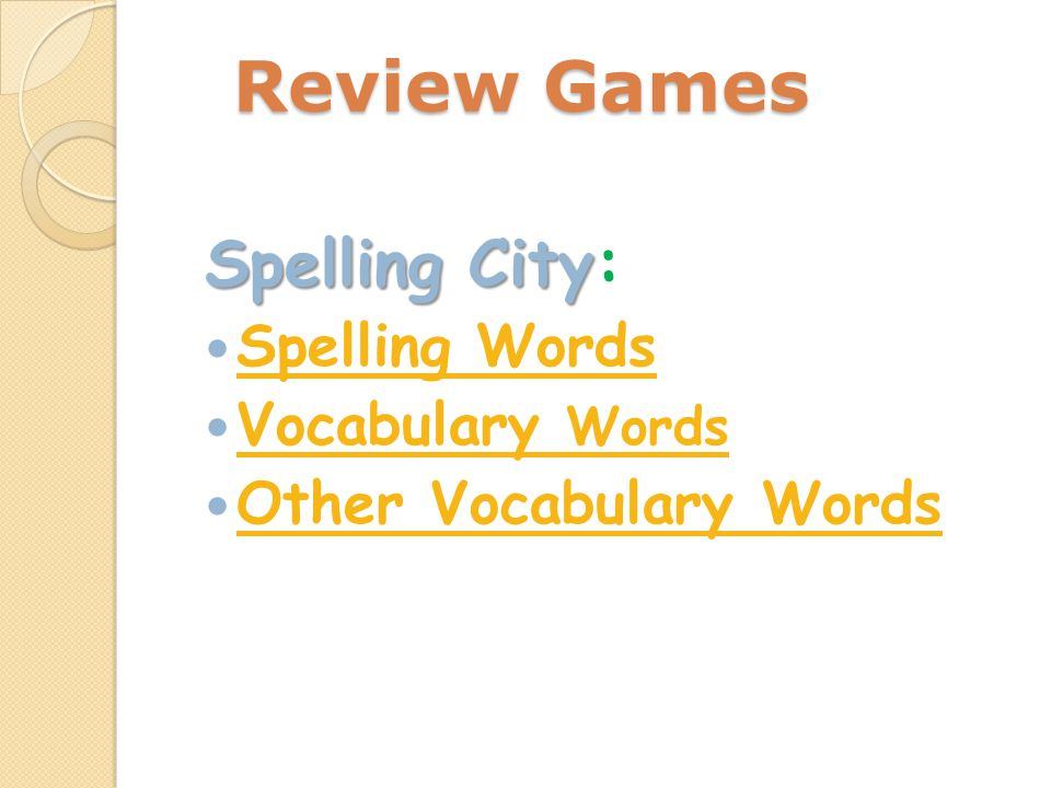 Review Games Spelling City Spelling City: Spelling Words Vocabulary Words Vocabulary Words Other Vocabulary Words