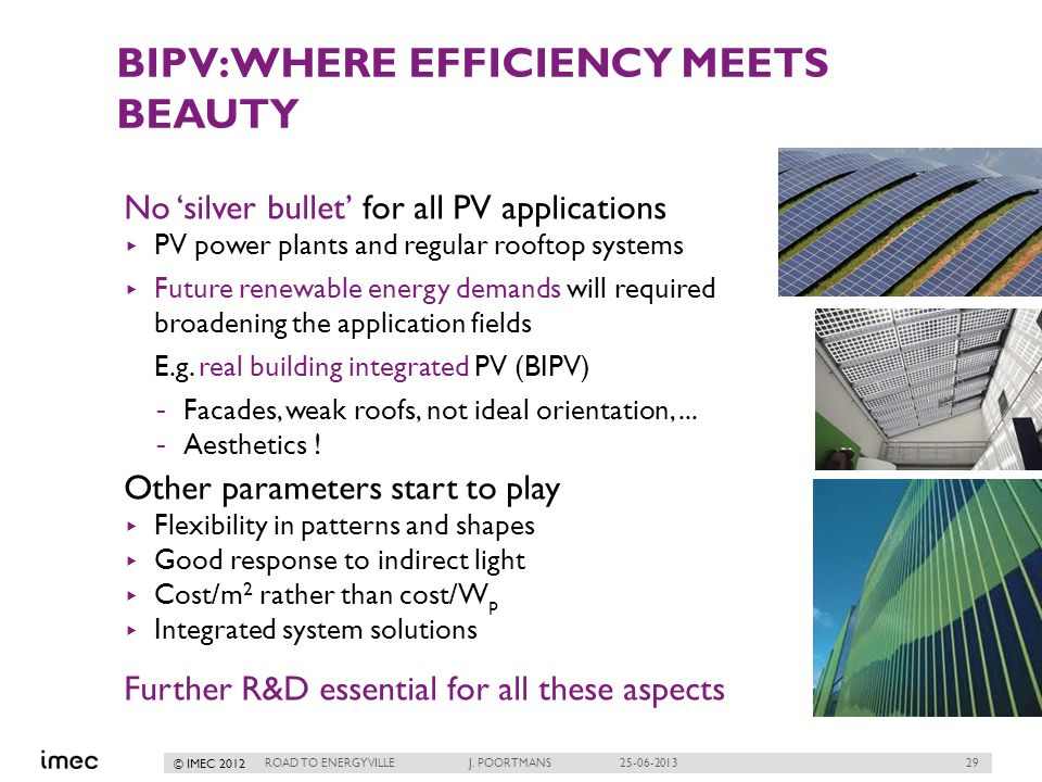 29 © IMEC 2012 BIPV: WHERE EFFICIENCY MEETS BEAUTY No silver bullet for all PV applications PV power plants and regular rooftop systems Future renewable energy demands will required broadening the application fields E.g.