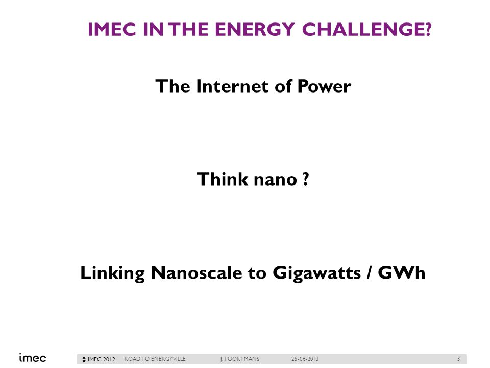 3 © IMEC 2012 IMEC IN THE ENERGY CHALLENGE. The Internet of Power Think nano .