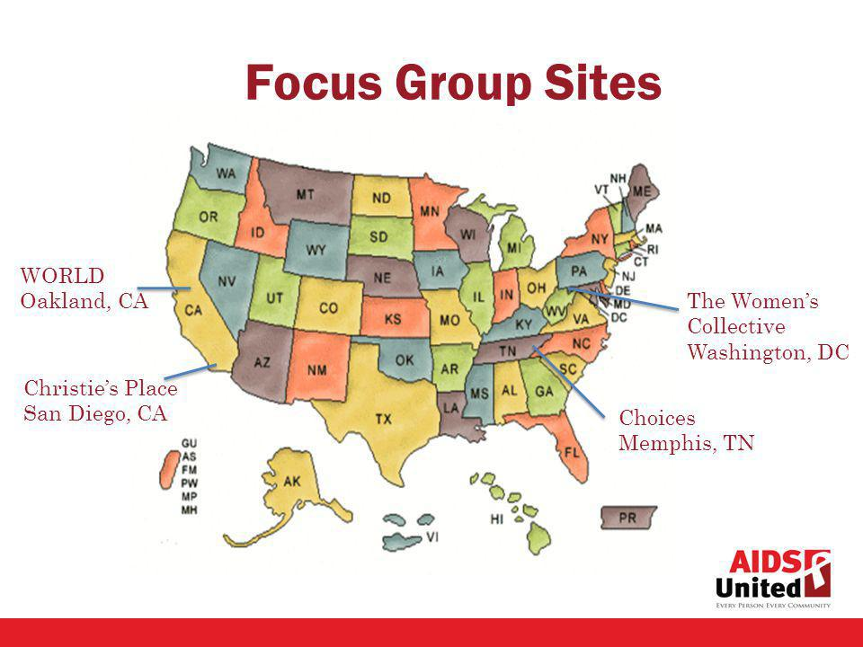 Focus Group Sites The Womens Collective Washington, DC Choices Memphis, TN WORLD Oakland, CA Christies Place San Diego, CA