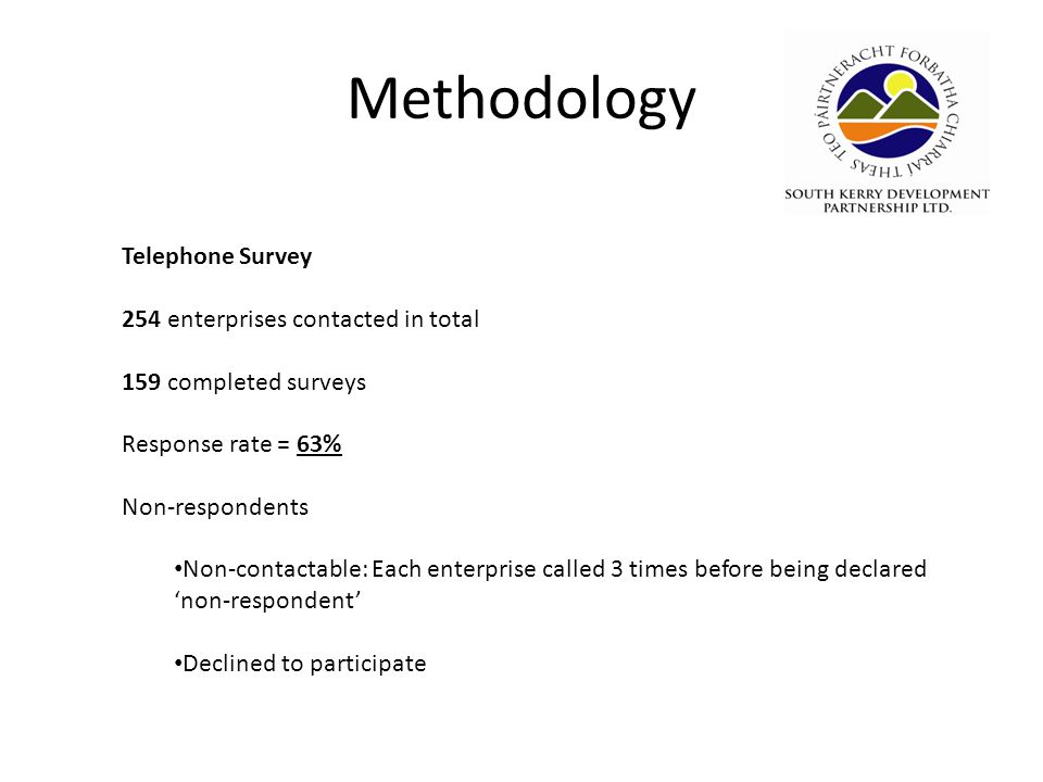 Methodology Telephone Survey 254 enterprises contacted in total 159 completed surveys Response rate = 63% Non-respondents Non-contactable: Each enterprise called 3 times before being declared non-respondent Declined to participate