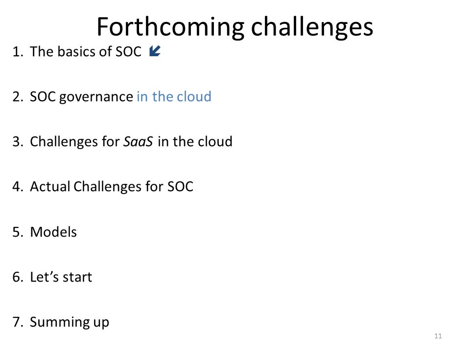 11 Forthcoming challenges 1.The basics of SOC 2.SOC governance in the cloud 3.Challenges for SaaS in the cloud 4.Actual Challenges for SOC 5.Models 6.Lets start 7.Summing up
