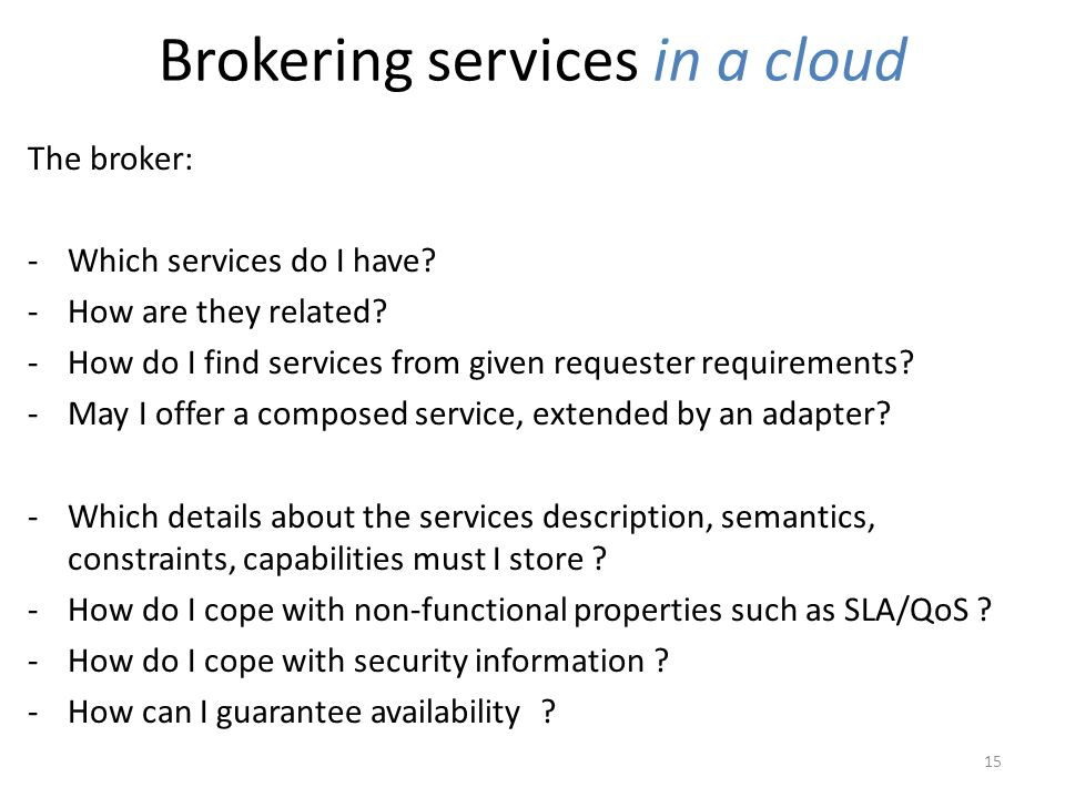 Brokering services in a cloud The broker: -Which services do I have.