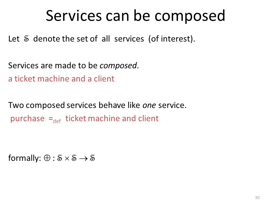 30 Services can be composed Let S denote the set of all services (of interest).
