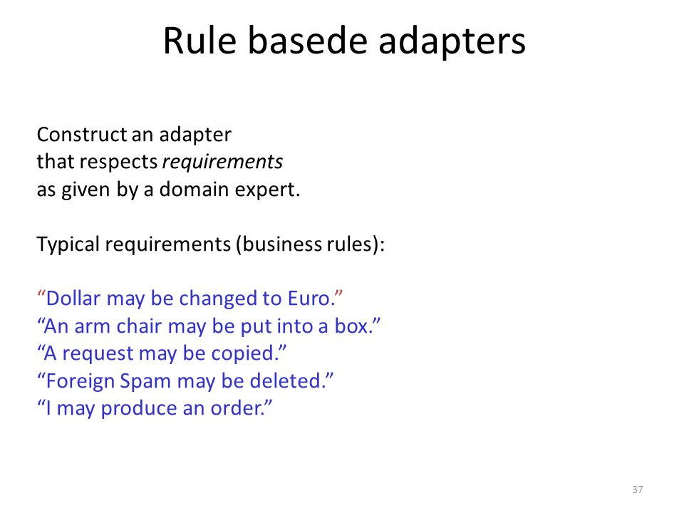 Rule basede adapters Construct an adapter that respects requirements as given by a domain expert.