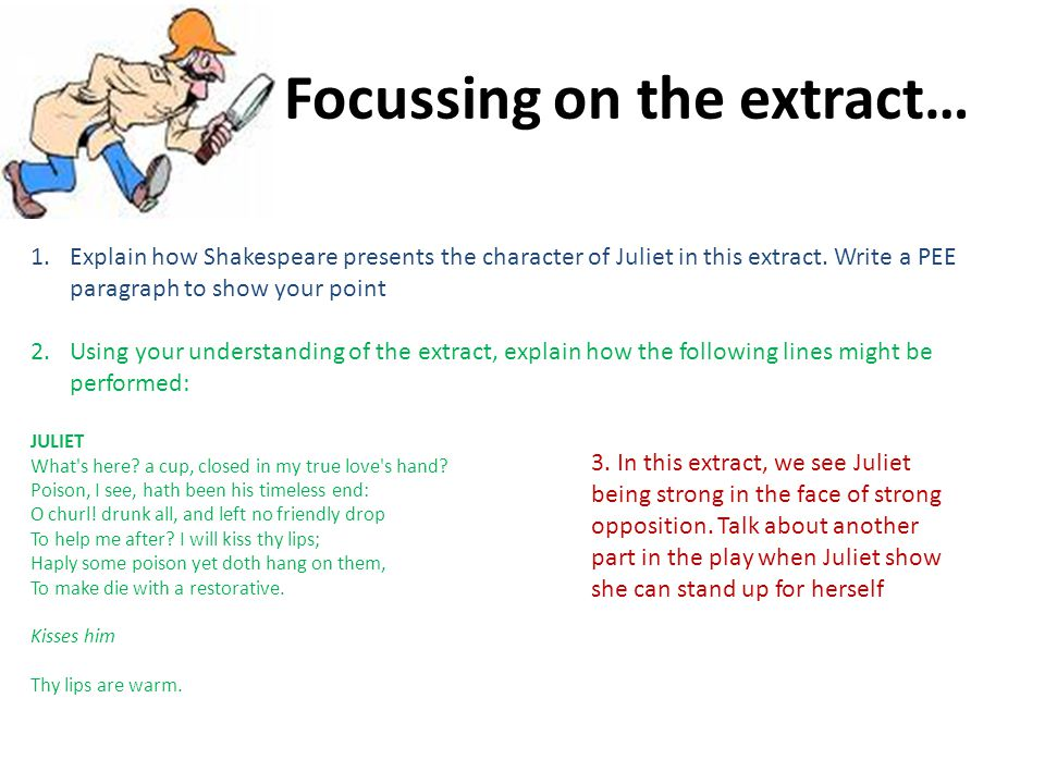 Focussing on the extract… 1.Explain how Shakespeare presents the character of Juliet in this extract.