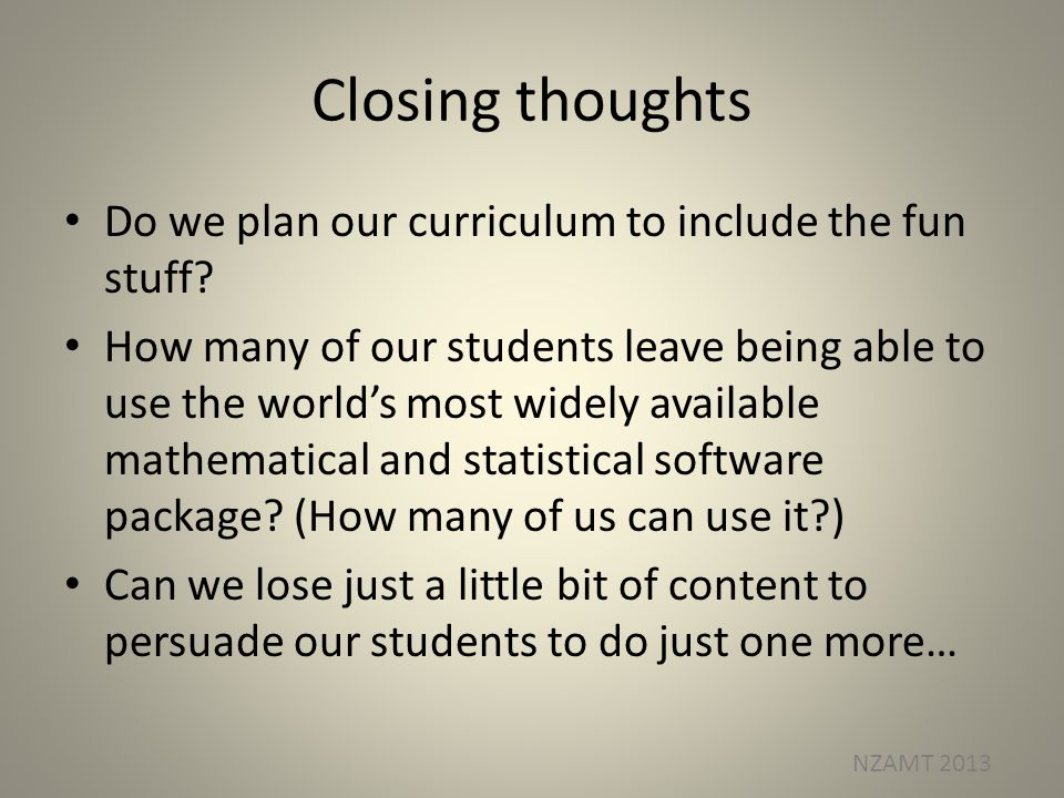 Closing thoughts Do we plan our curriculum to include the fun stuff.