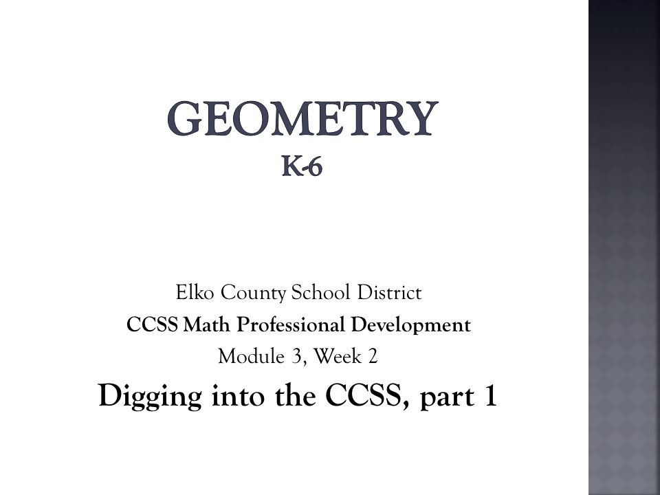 Elko County School District CCSS Math Professional Development Module 3, Week 2 Digging into the CCSS, part 1