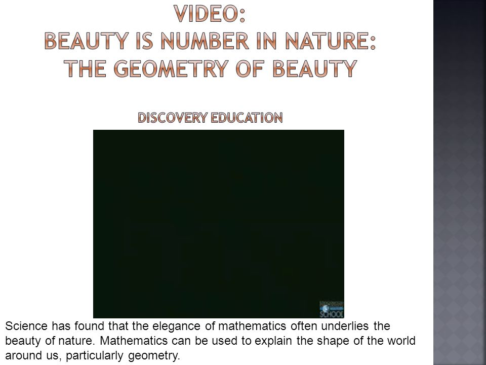 Science has found that the elegance of mathematics often underlies the beauty of nature.