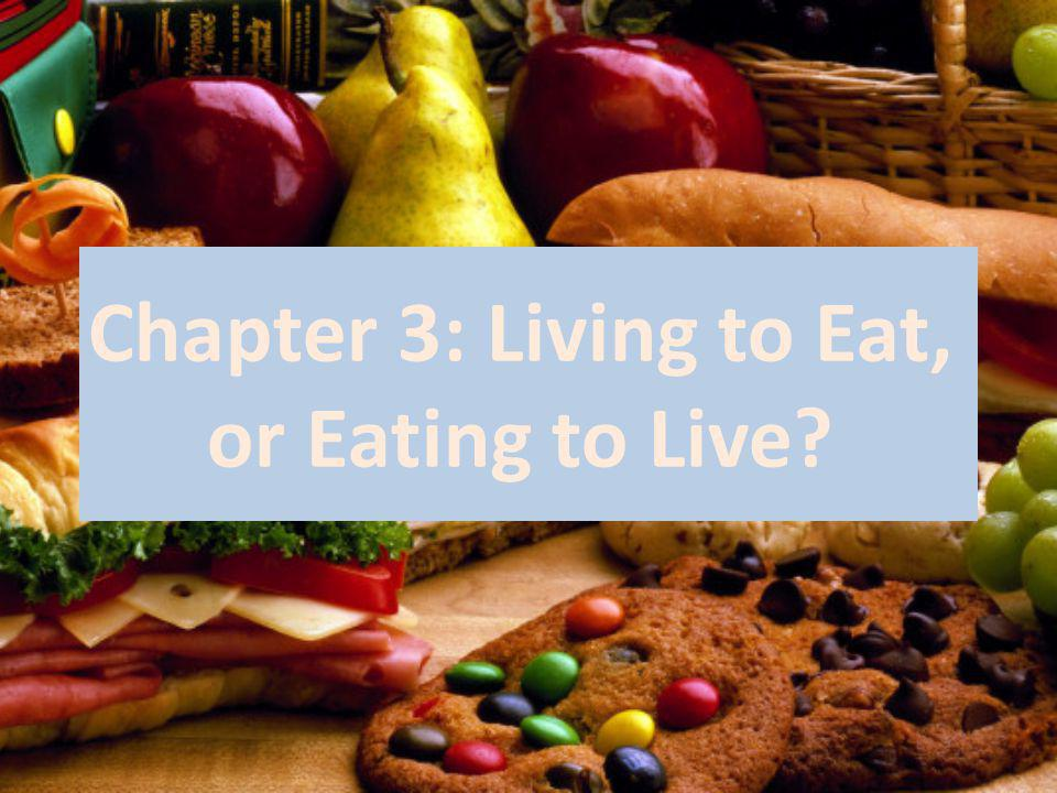 Chapter 3: Living to Eat, or Eating to Live