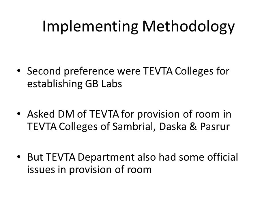 Second preference were TEVTA Colleges for establishing GB Labs Asked DM of TEVTA for provision of room in TEVTA Colleges of Sambrial, Daska & Pasrur But TEVTA Department also had some official issues in provision of room Implementing Methodology