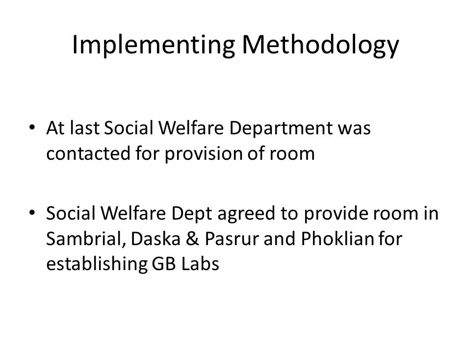 At last Social Welfare Department was contacted for provision of room Social Welfare Dept agreed to provide room in Sambrial, Daska & Pasrur and Phoklian for establishing GB Labs Implementing Methodology