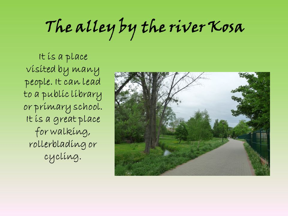 The alley by the river Kosa It is a place visited by many people.
