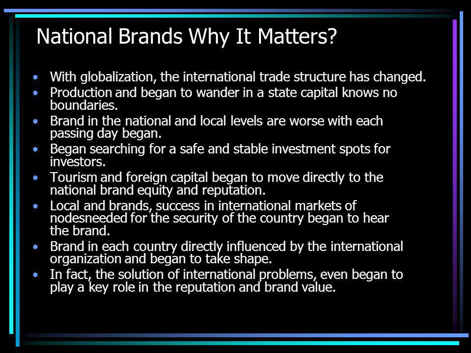 National Brands Why It Matters. With globalization, the international trade structure has changed.