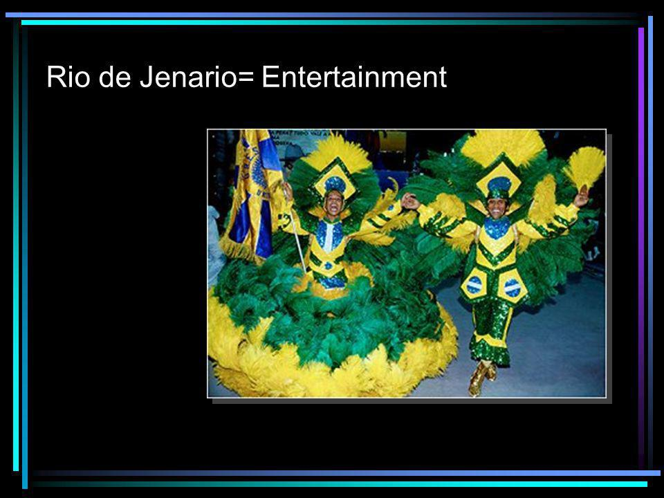 Rio de Jenario= Entertainment