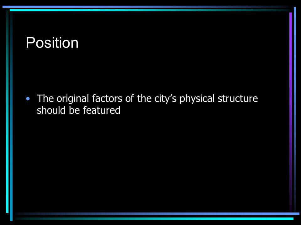 Position The original factors of the citys physical structure should be featured