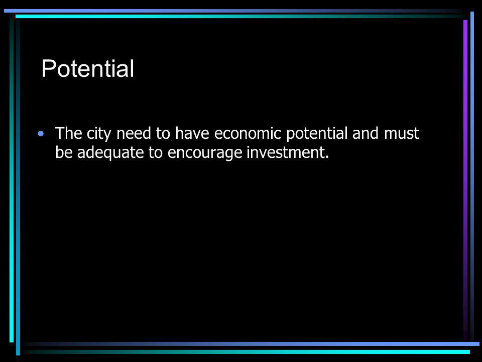 Potential The city need to have economic potential and must be adequate to encourage investment.