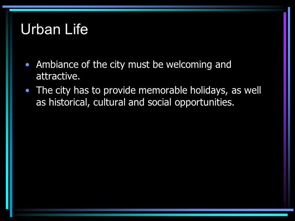 Urban Life Ambiance of the city must be welcoming and attractive.