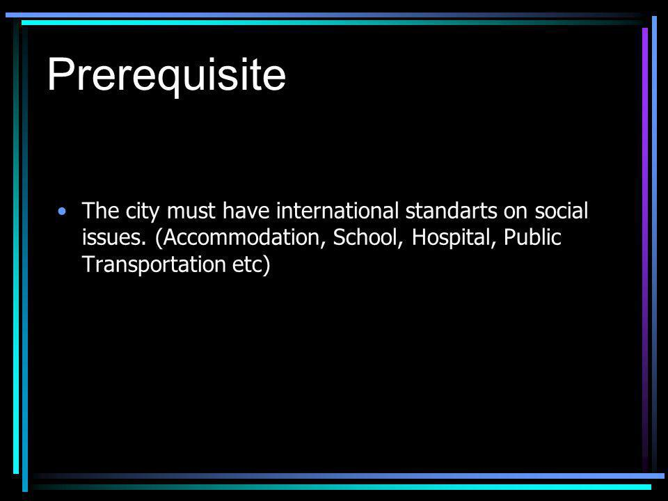 Prerequisite The city must have international standarts on social issues.