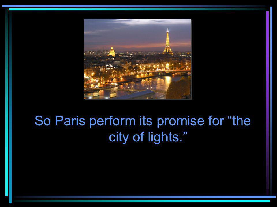 So Paris perform its promise for the city of lights.