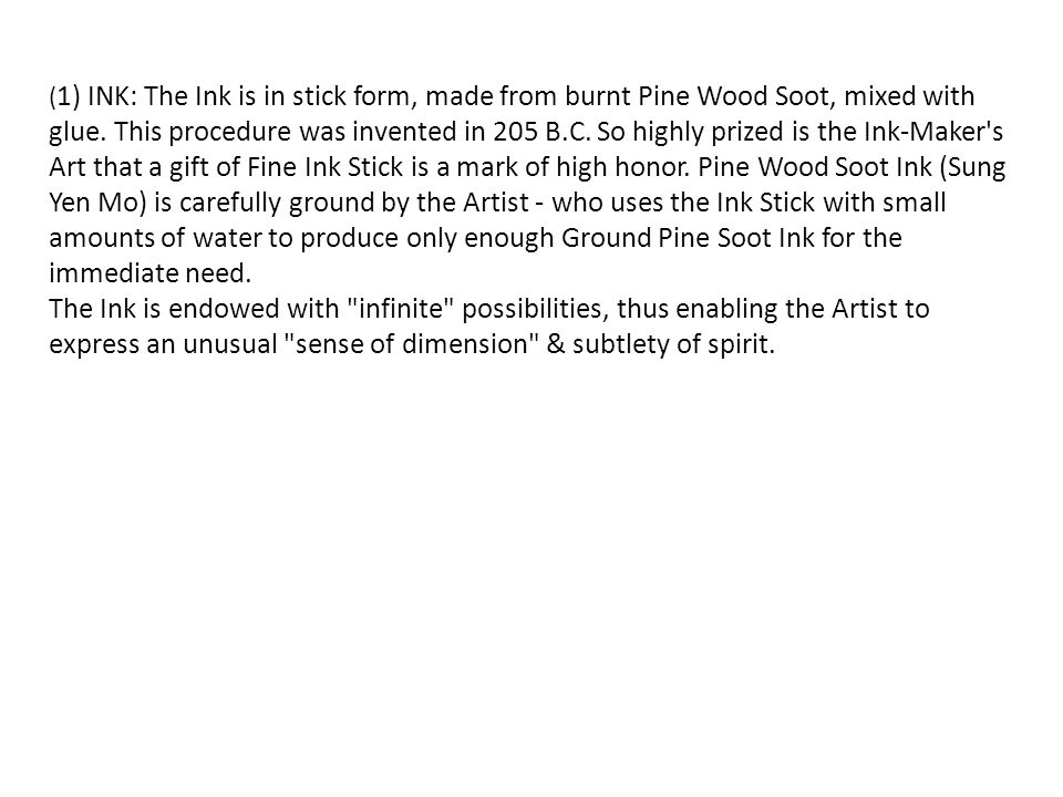( 1) INK: The Ink is in stick form, made from burnt Pine Wood Soot, mixed with glue.
