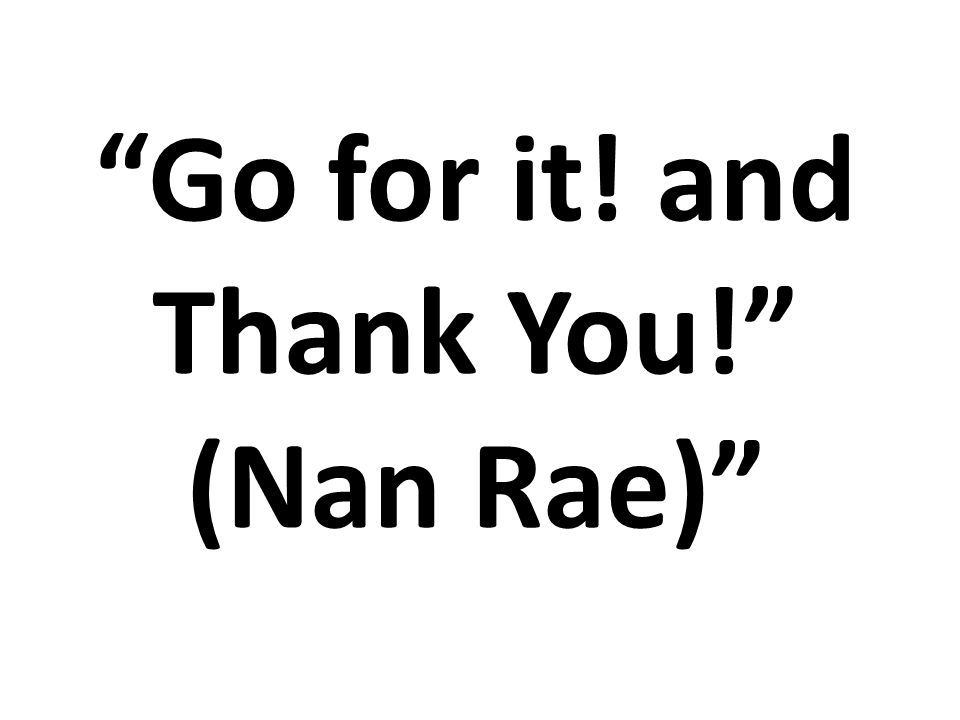 Go for it! and Thank You! (Nan Rae)
