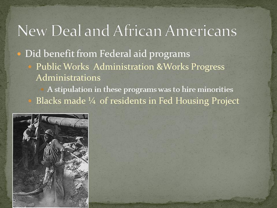 Did benefit from Federal aid programs Public Works Administration &Works Progress Administrations A stipulation in these programs was to hire minorities Blacks made ¼ of residents in Fed Housing Project