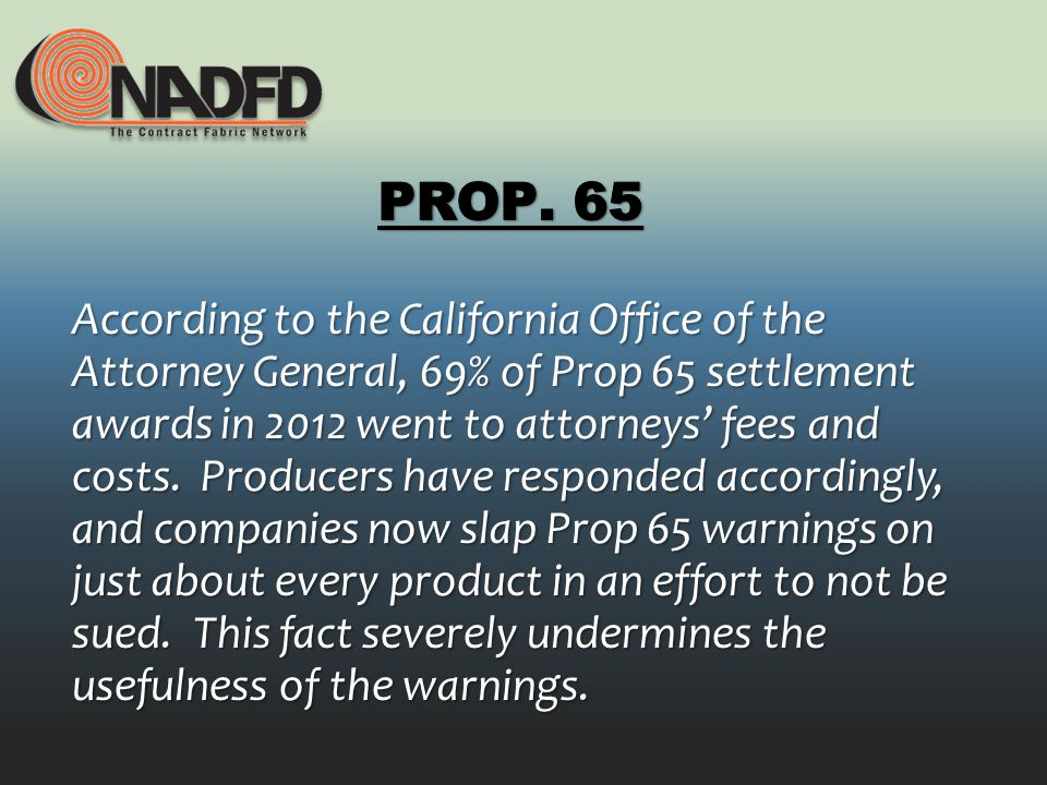 According to the California Office of the Attorney General, 69% of Prop 65 settlement awards in 2012 went to attorneys fees and costs.