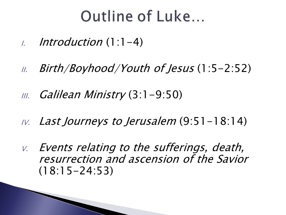 I. Introduction (1:1-4) II. Birth/Boyhood/Youth of Jesus (1:5-2:52) III.