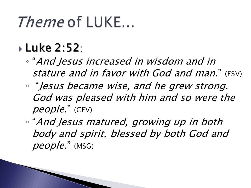 Luke 2:52 Luke 2:52 ; And Jesus increased in wisdom and in stature and in favor with God and man.