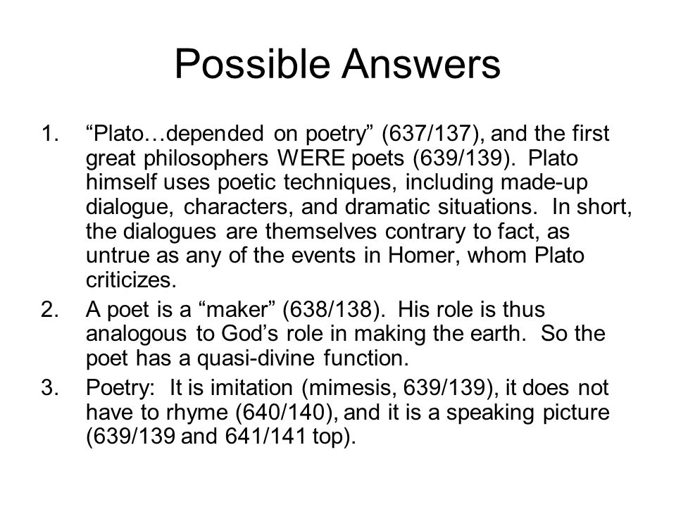 Possible Answers 1.Plato…depended on poetry (637/137), and the first great philosophers WERE poets (639/139).