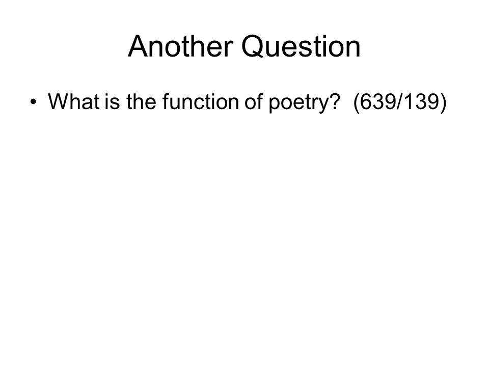 Another Question What is the function of poetry (639/139)