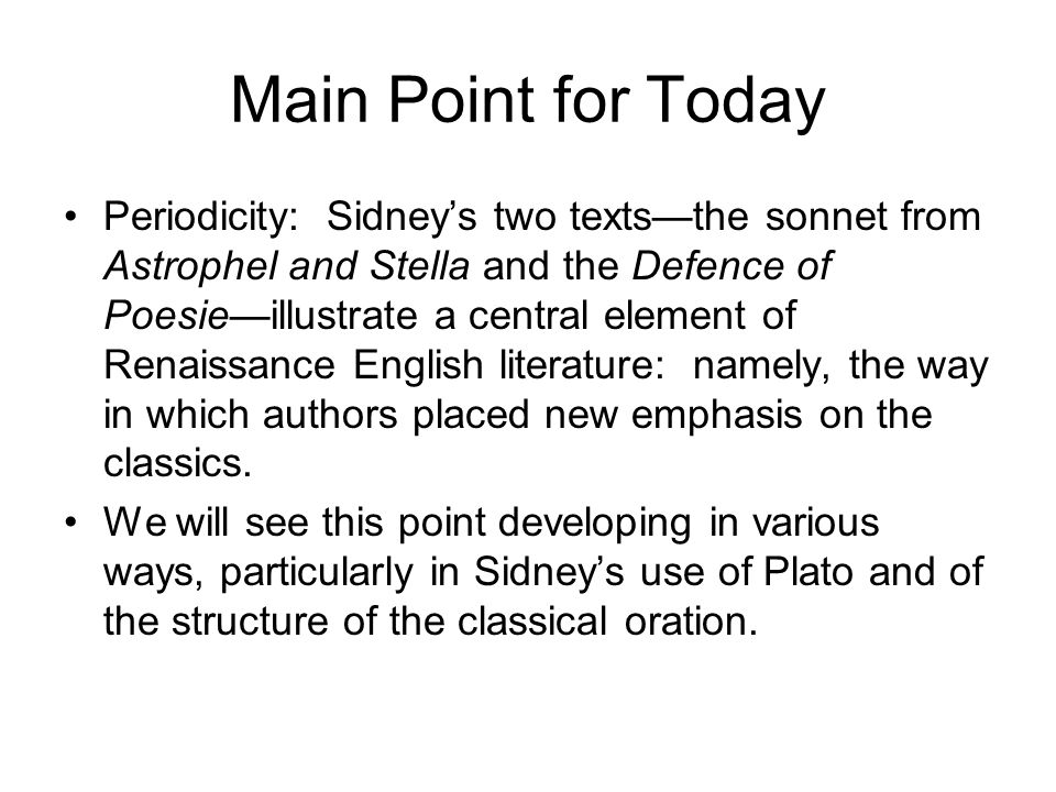 Main Point for Today Periodicity: Sidneys two textsthe sonnet from Astrophel and Stella and the Defence of Poesieillustrate a central element of Renaissance English literature: namely, the way in which authors placed new emphasis on the classics.