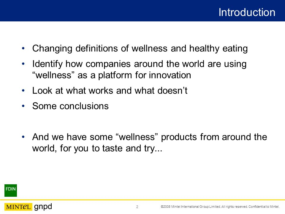 2 Introduction Changing definitions of wellness and healthy eating Identify how companies around the world are using wellness as a platform for innovation Look at what works and what doesnt Some conclusions And we have some wellness products from around the world, for you to taste and try...