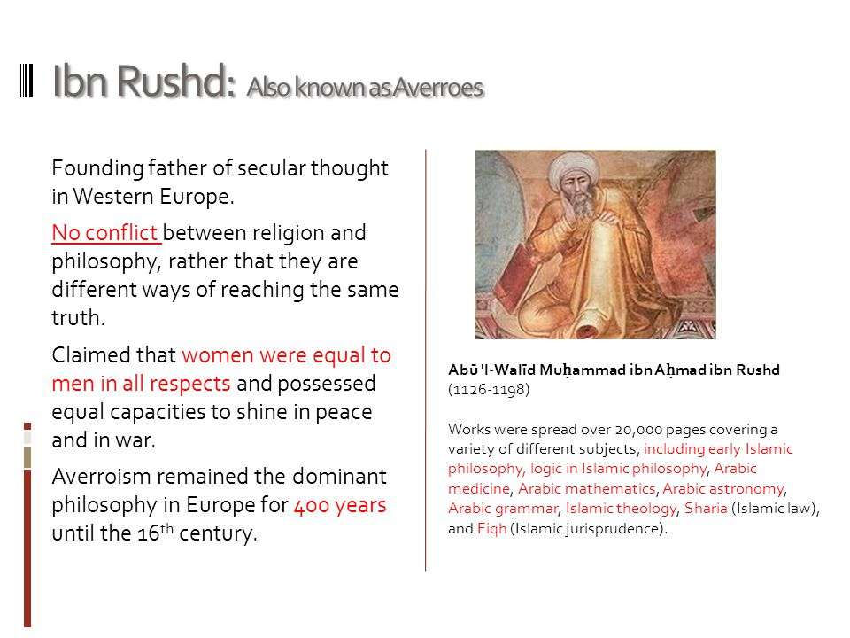 Ibn Rushd: Also known as Averroes Founding father of secular thought in Western Europe.
