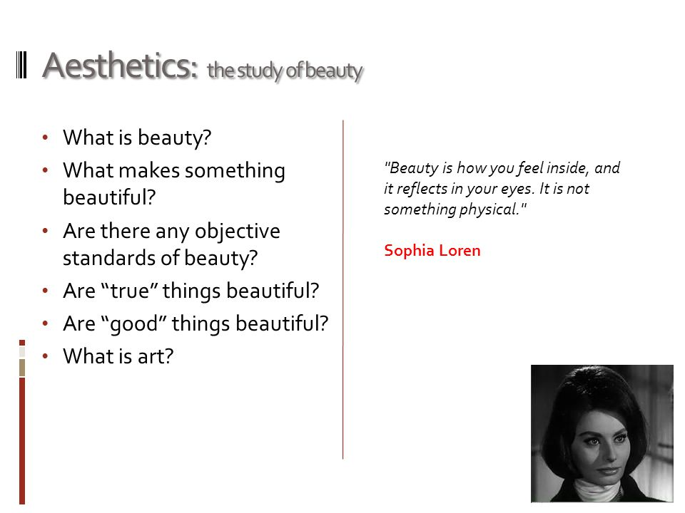 Aesthetics: the study of beauty Beauty is how you feel inside, and it reflects in your eyes.