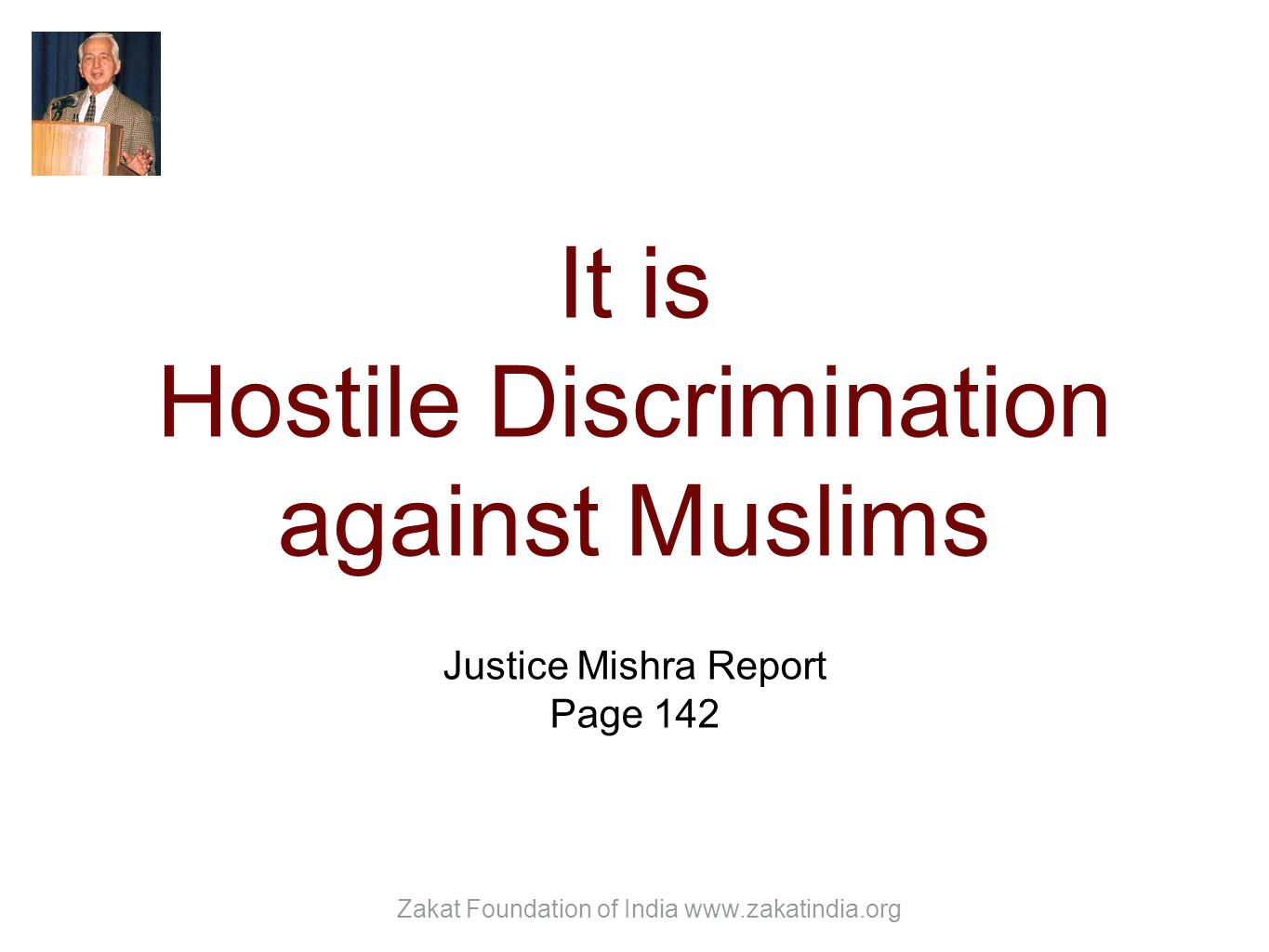It is Hostile Discrimination against Muslims Justice Mishra Report Page 142 Zakat Foundation of India www.zakatindia.org
