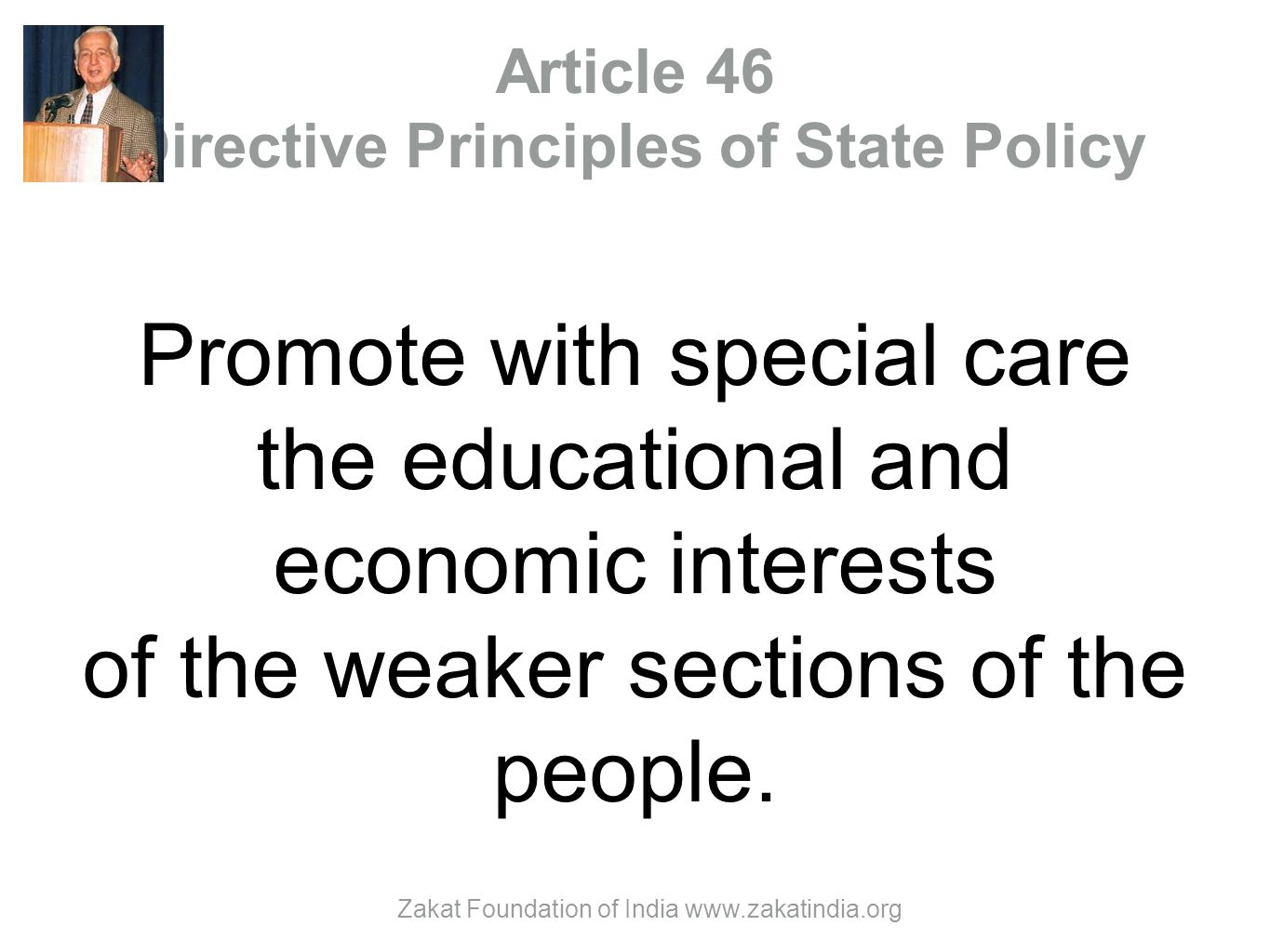 Article 46 Directive Principles of State Policy Promote with special care the educational and economic interests of the weaker sections of the people.