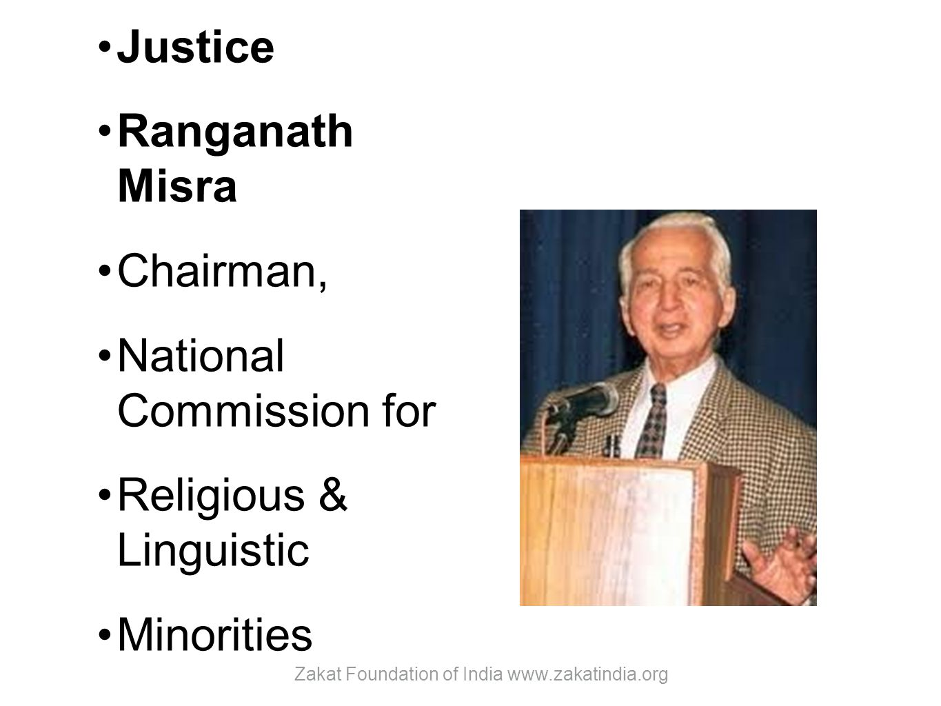 Justice Ranganath Misra Chairman, National Commission for Religious & Linguistic Minorities Zakat Foundation of India www.zakatindia.org