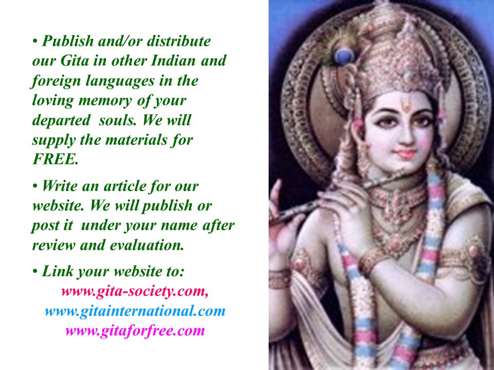 Publish and/or distribute our Gita in other Indian and foreign languages in the loving memory of your departed souls.