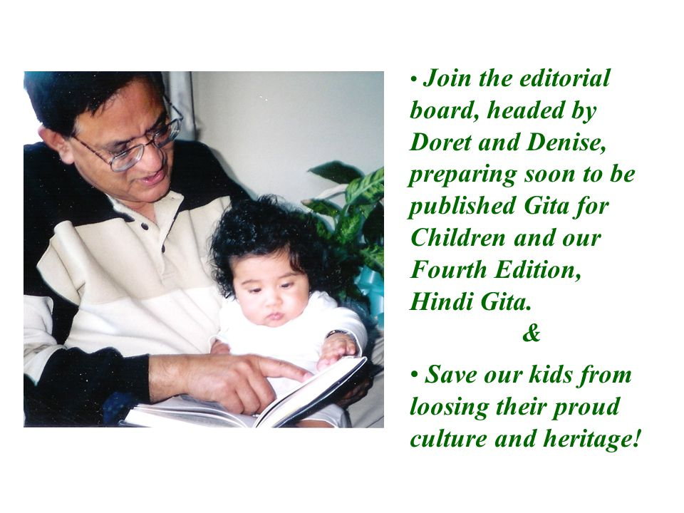 Join the editorial board, headed by Doret and Denise, preparing soon to be published Gita for Children and our Fourth Edition, Hindi Gita.