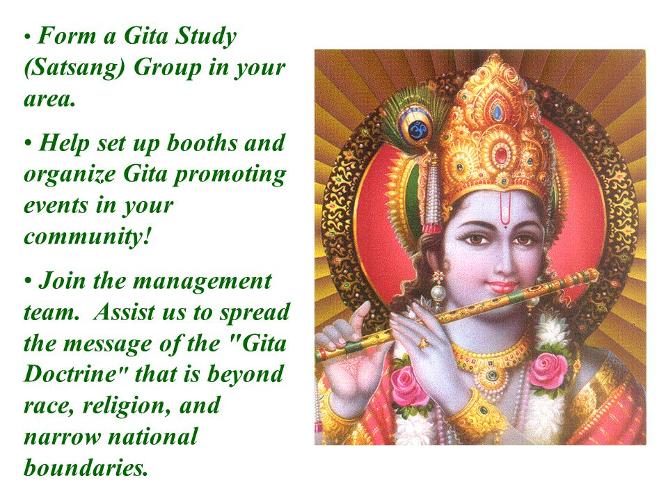 Form a Gita Study (Satsang) Group in your area.