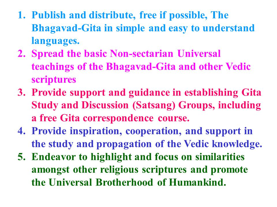 1.Publish and distribute, free if possible, The Bhagavad-Gita in simple and easy to understand languages.