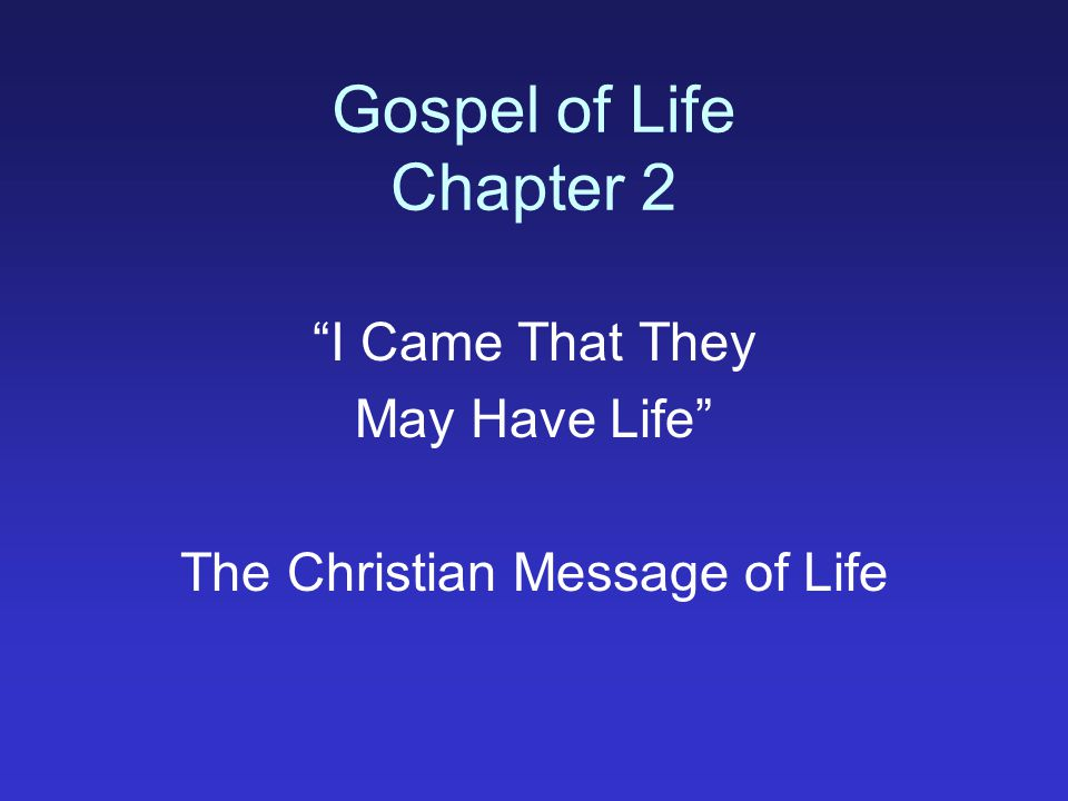 Gospel of Life Chapter 2 I Came That They May Have Life The Christian Message of Life