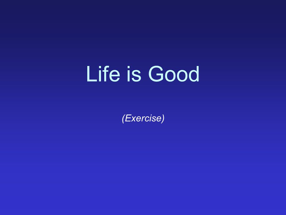 Life is Good (Exercise)