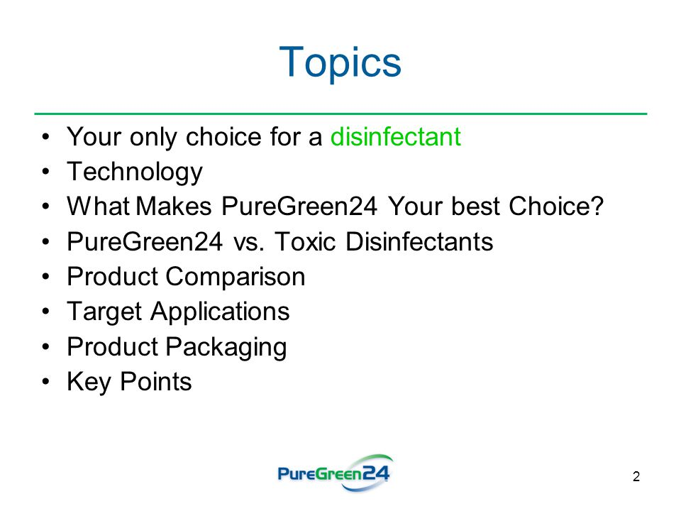 2 Topics Your only choice for a disinfectant Technology What Makes PureGreen24 Your best Choice.
