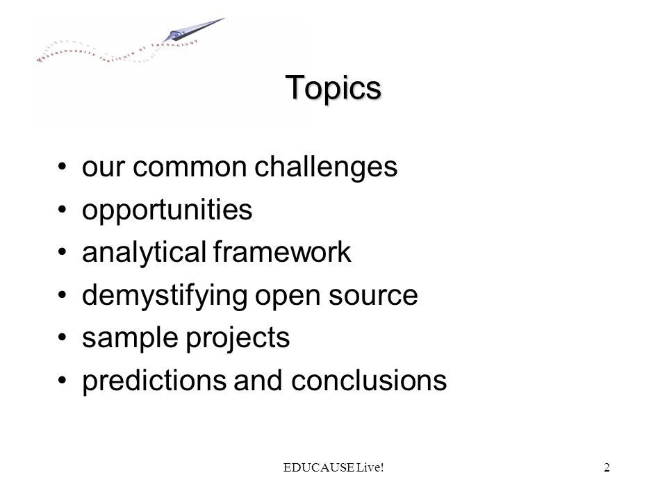 EDUCAUSE Live!2 Topics our common challenges opportunities analytical framework demystifying open source sample projects predictions and conclusions