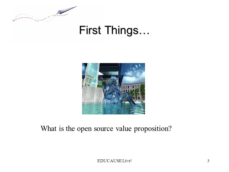 EDUCAUSE Live!3 First Things… What is the open source value proposition